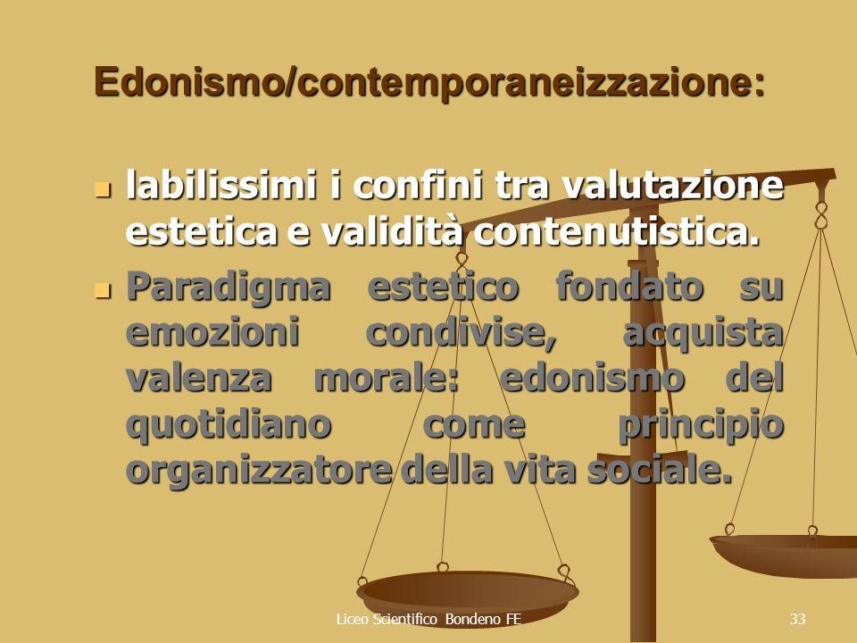 Liceo Scientifico Bondeno FE33 Edonismo/contemporaneizzazione: labilissimi i confini tra valutazione estetica e validità contenutistica. labilissimi i