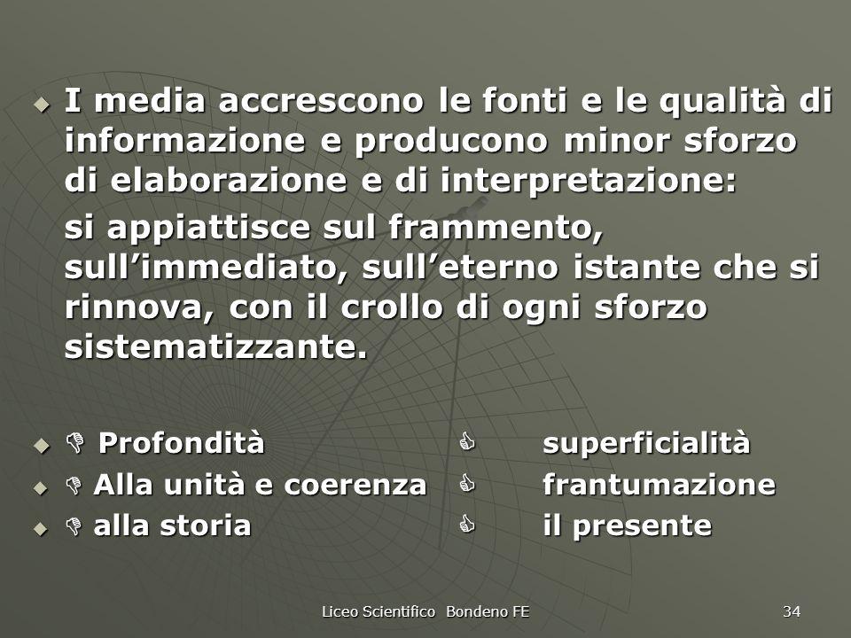 Liceo Scientifico Bondeno FE 34 I media accrescono le fonti e le qualità di informazione e producono minor sforzo di elaborazione e di interpretazione