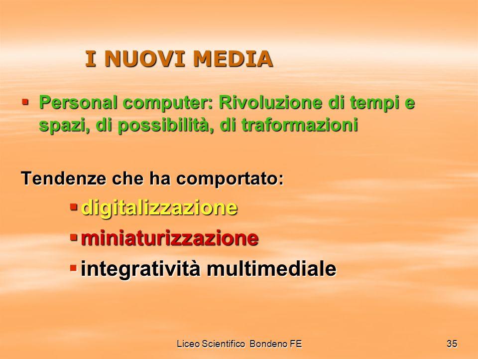 Liceo Scientifico Bondeno FE35 I NUOVI MEDIA Personal computer: Rivoluzione di tempi e spazi, di possibilità, di traformazioni Personal computer: Rivo