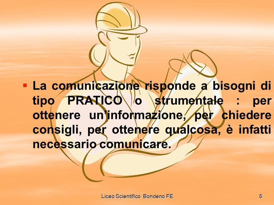 Liceo Scientifico Bondeno FE5 La comunicazione risponde a bisogni di tipo PRATICO o strumentale : per ottenere uninformazione, per chiedere consigli,