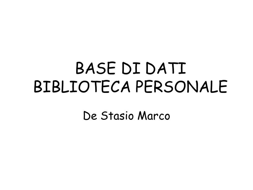 BASE DI DATI BIBLIOTECA PERSONALE De Stasio Marco