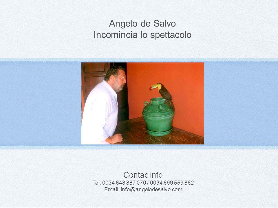 Angelo de Salvo Incomincia lo spettacolo Contac info Tel: 0034 648 887 070 / 0034 699 559 862 Email: info@angelodesalvo.com