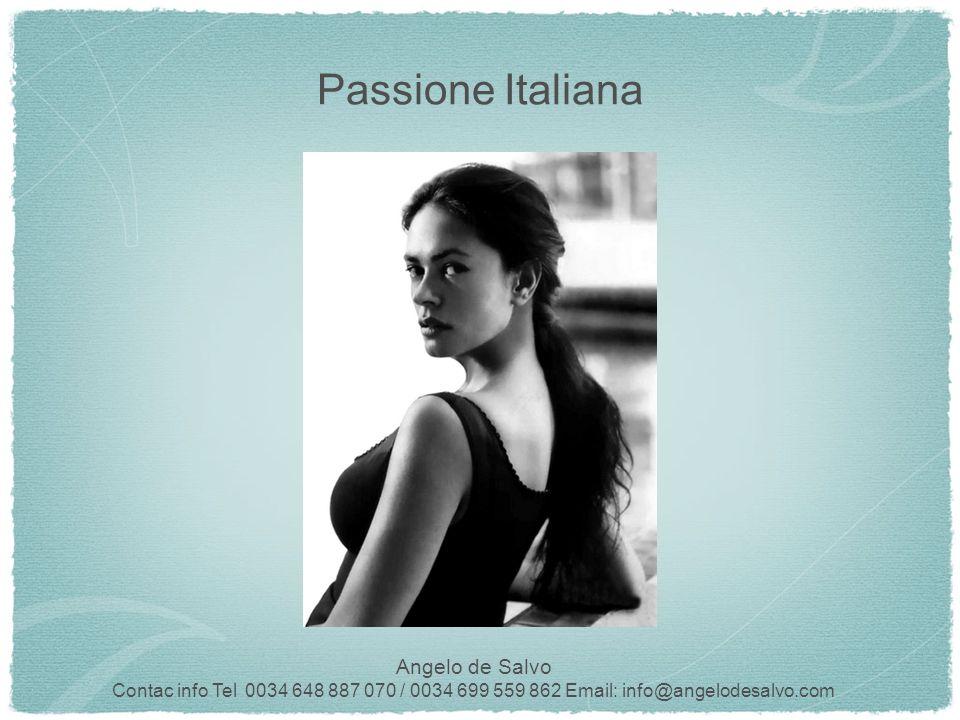 Angelo de Salvo Contac info Tel 0034 648 887 070 / 0034 699 559 862 Email: info@angelodesalvo.com Passione Italiana