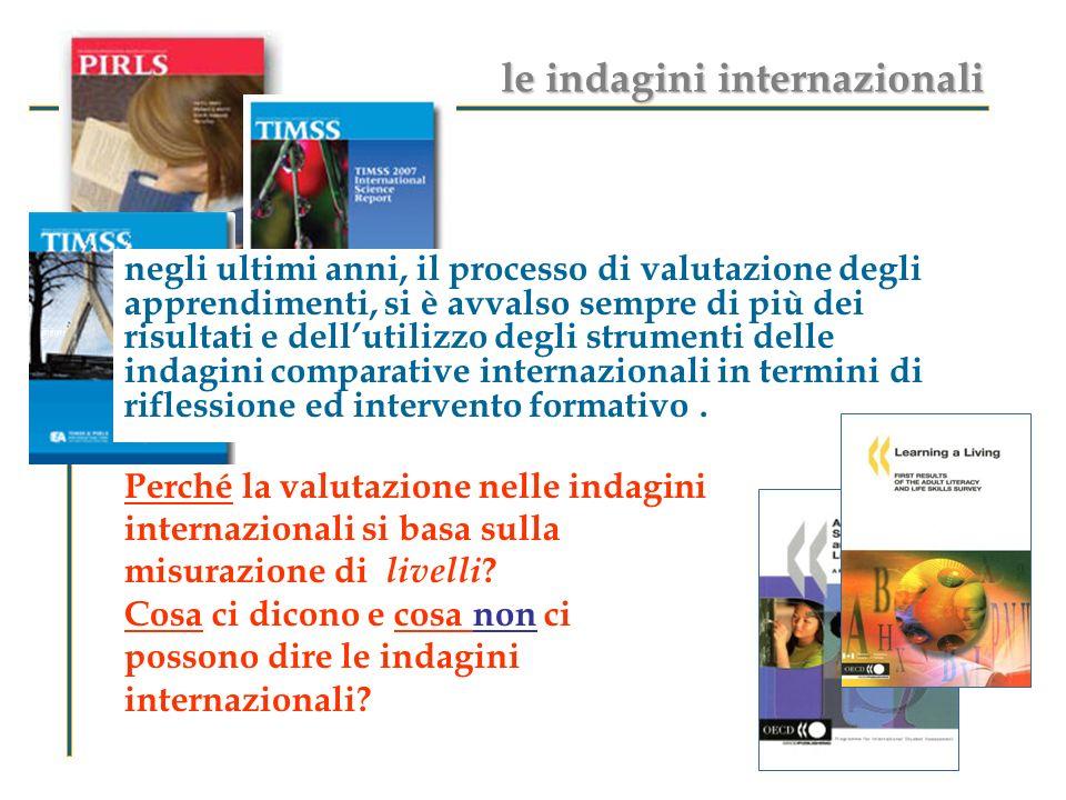 le indagini internazionali Perché la valutazione nelle indagini internazionali si basa sulla misurazione di livelli ? Cosa ci dicono e cosa non ci pos