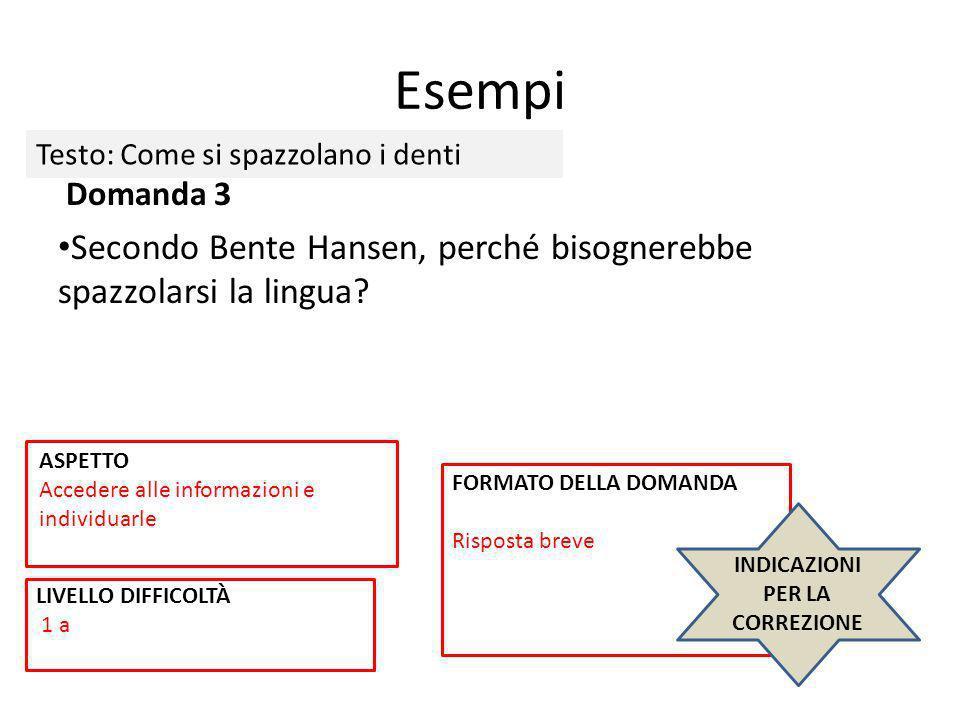 Esempi Domanda 3 Secondo Bente Hansen, perché bisognerebbe spazzolarsi la lingua? FORMATO DELLA DOMANDA Risposta breve INDICAZIONI PER LA CORREZIONE L