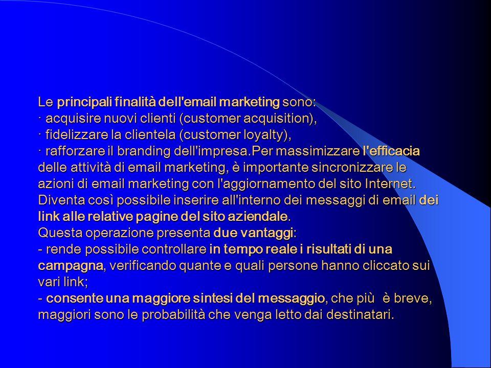 Le principali finalità dell'email marketing sono: · acquisire nuovi clienti (customer acquisition), · fidelizzare la clientela (customer loyalty), · r