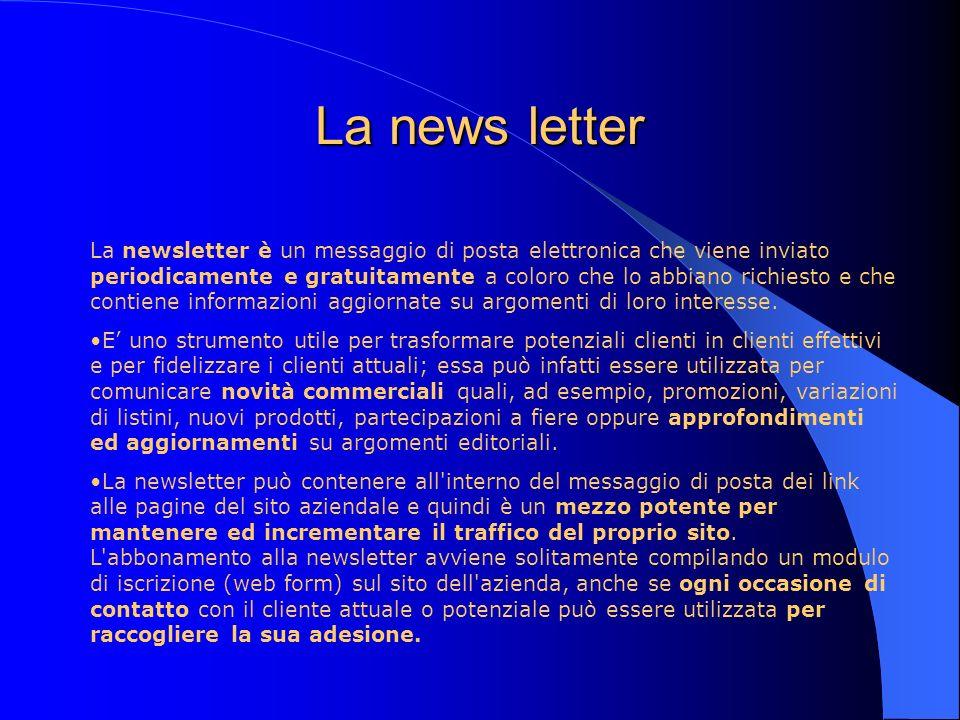 La news letter La newsletter è un messaggio di posta elettronica che viene inviato periodicamente e gratuitamente a coloro che lo abbiano richiesto e