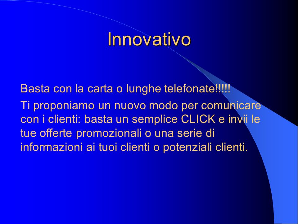 Innovativo Basta con la carta o lunghe telefonate!!!!! Ti proponiamo un nuovo modo per comunicare con i clienti: basta un semplice CLICK e invii le tu