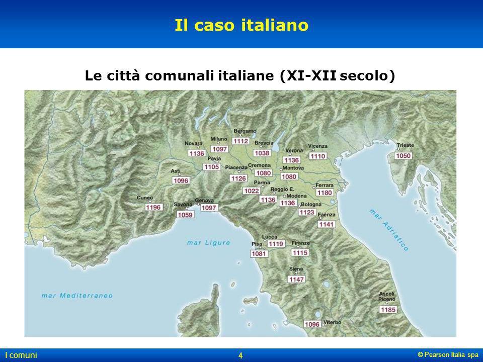 © Pearson Italia spa I comuni 4 Il caso italiano Le città comunali italiane (XI-XII secolo)