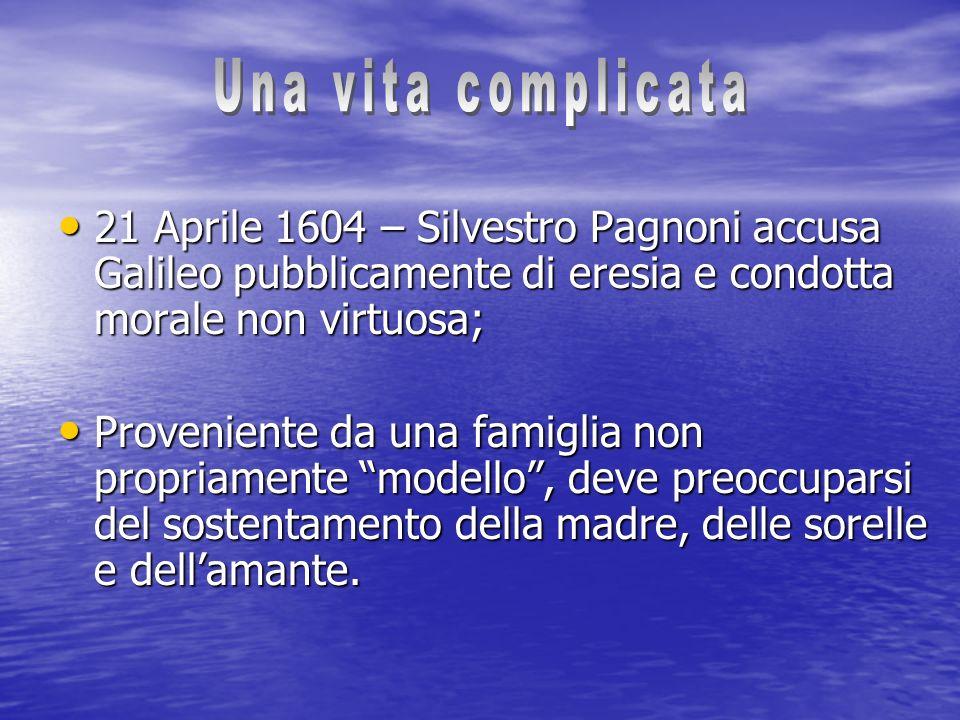 21 Aprile 1604 – Silvestro Pagnoni accusa Galileo pubblicamente di eresia e condotta morale non virtuosa; 21 Aprile 1604 – Silvestro Pagnoni accusa Ga