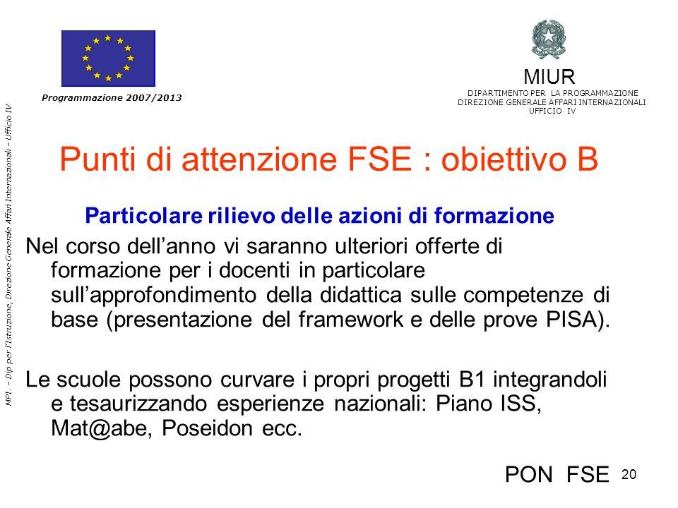 20 MPI. – Dip per lIstruzione, Direzione Generale Affari Internazionali – Ufficio IV Programmazione 2007/2013 Punti di attenzione FSE : obiettivo B Pa