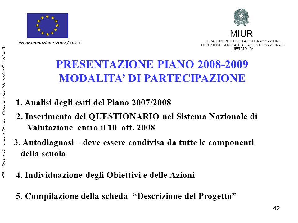 42 Programmazione 2007/2013 MIUR DIPARTIMENTO PER LA PROGRAMMAZIONE DIREZIONE GENERALE AFFARI INTERNAZIONALI UFFICIO IV MPI. – Dip per lIstruzione, Di