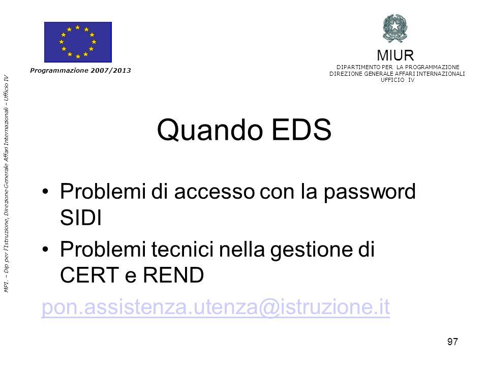 97 Quando EDS Problemi di accesso con la password SIDI Problemi tecnici nella gestione di CERT e REND pon.assistenza.utenza@istruzione.it Programmazio