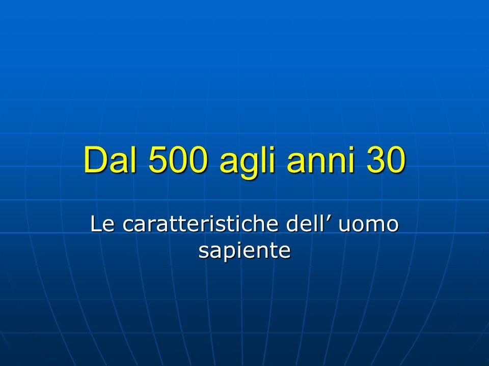 Dal 500 agli anni 30 Le caratteristiche dell uomo sapiente