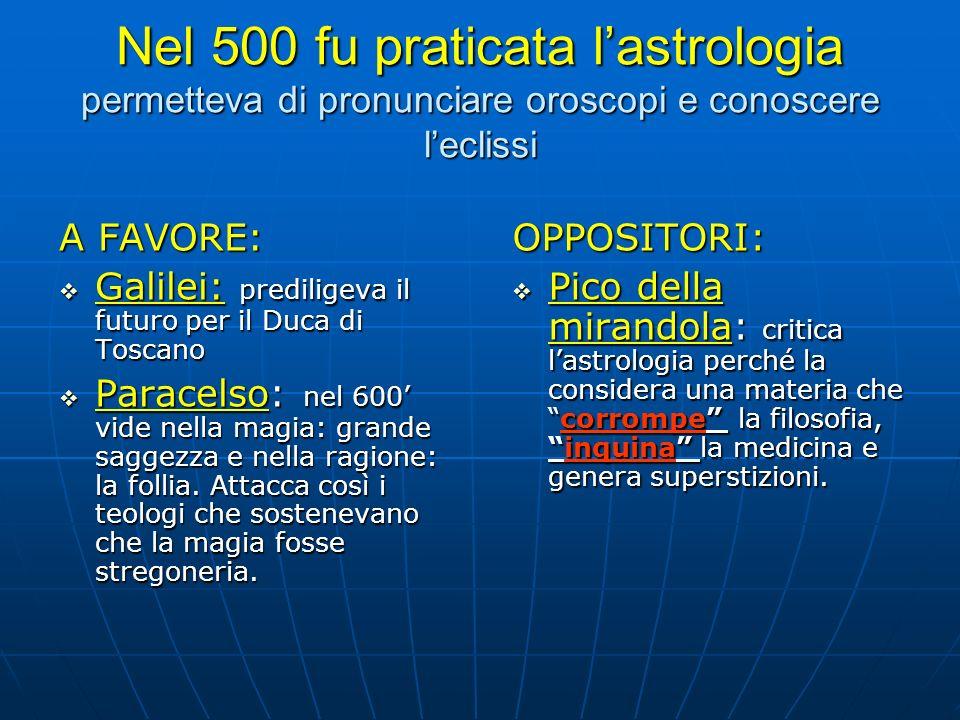 Nel 500 fu praticata lastrologia permetteva di pronunciare oroscopi e conoscere leclissi A FAVORE: Galilei: prediligeva il futuro per il Duca di Tosca