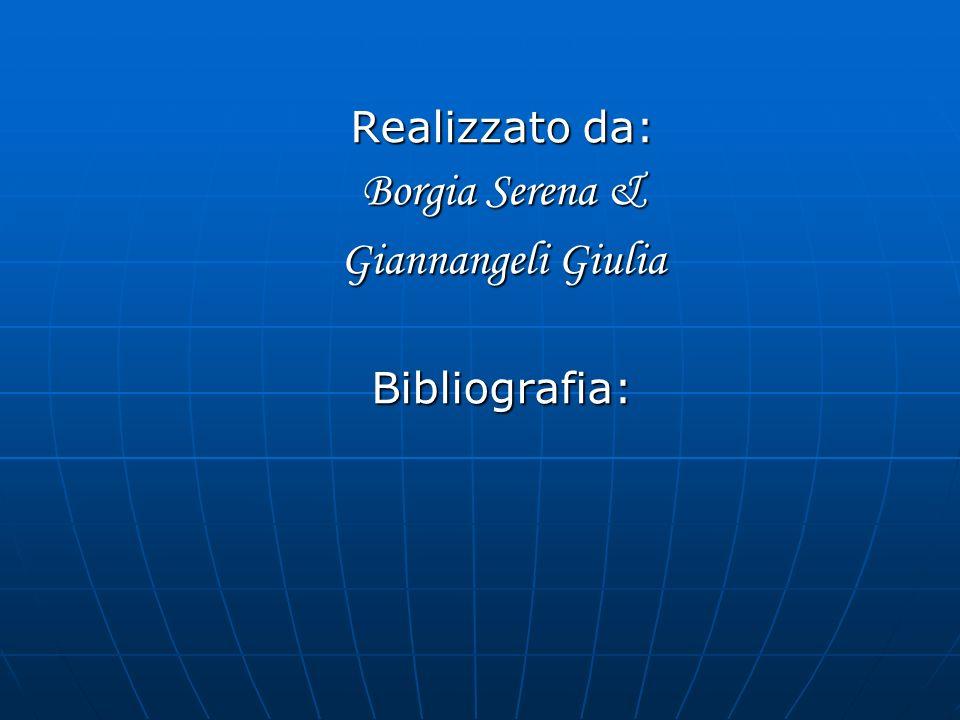 Realizzato da: Borgia Serena & Giannangeli Giulia Bibliografia: