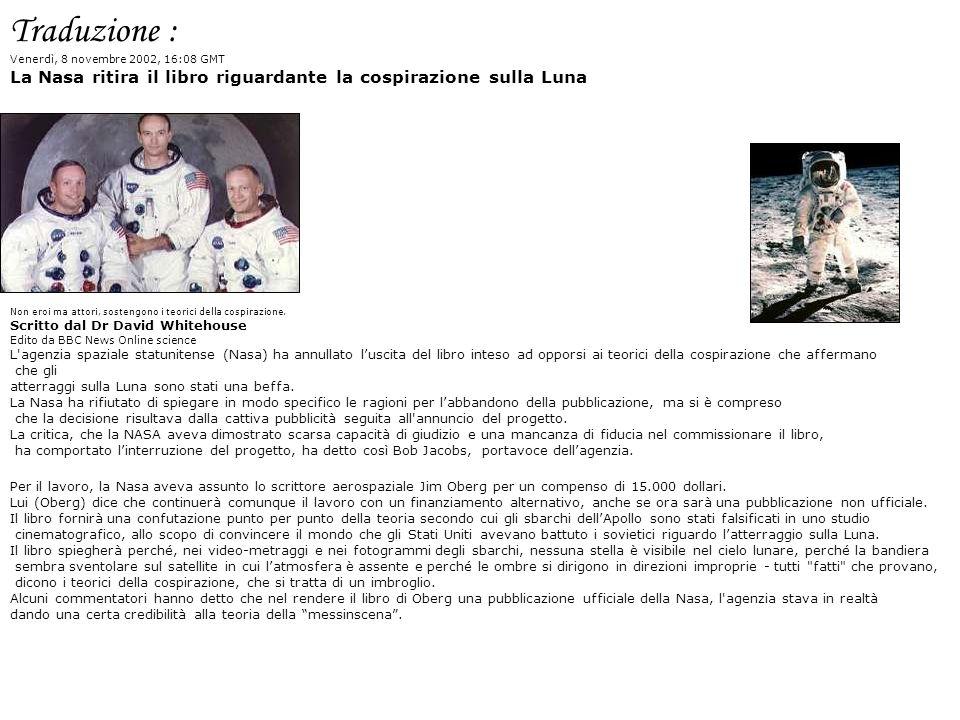 Traduzione : Venerdì, 8 novembre 2002, 16:08 GMT La Nasa ritira il libro riguardante la cospirazione sulla Luna Non eroi ma attori, sostengono i teori