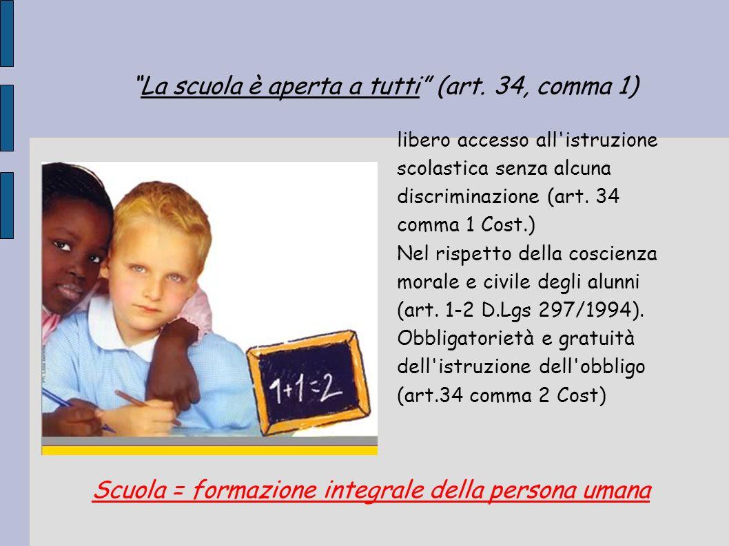 La scuola è aperta a tutti (art. 34, comma 1) libero accesso all'istruzione scolastica senza alcuna discriminazione (art. 34 comma 1 Cost.) Nel rispet