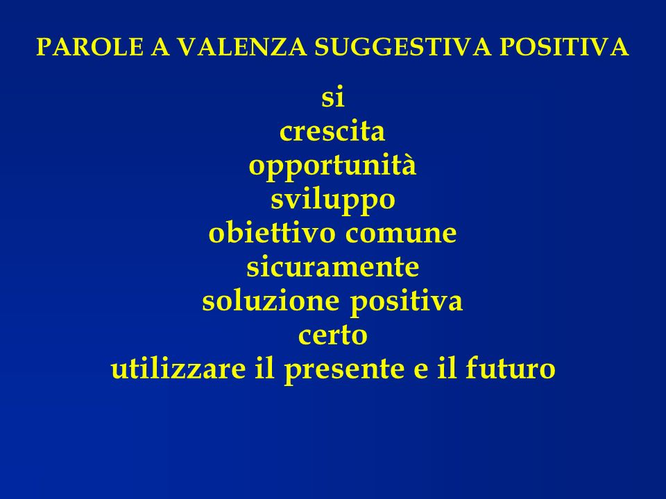 PAROLE A VALENZA SUGGESTIVA POSITIVA si crescita opportunità sviluppo obiettivo comune sicuramente soluzione positiva certo utilizzare il presente e i