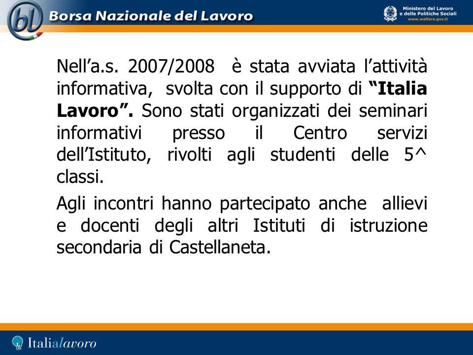 Nella.s. 2007/2008 è stata avviata lattività informativa, svolta con il supporto di Italia Lavoro. Sono stati organizzati dei seminari informativi pre