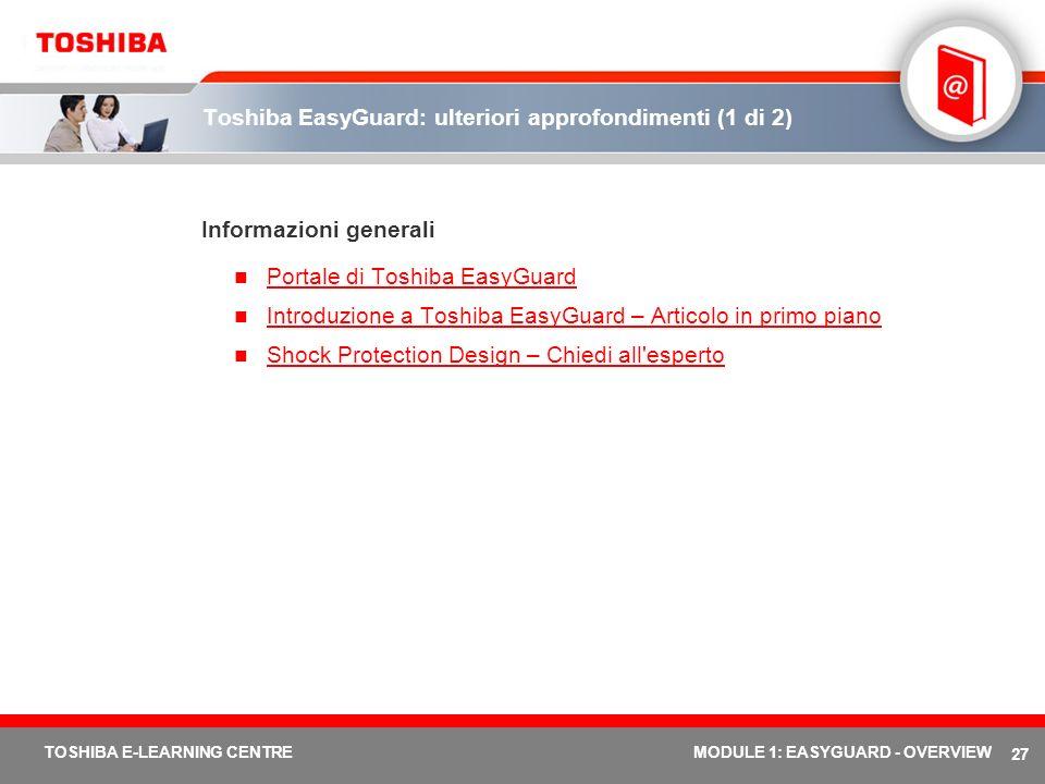 27 TOSHIBA E-LEARNING CENTREMODULE 1: EASYGUARD - OVERVIEW Toshiba EasyGuard: ulteriori approfondimenti (1 di 2) Informazioni generali Portale di Tosh