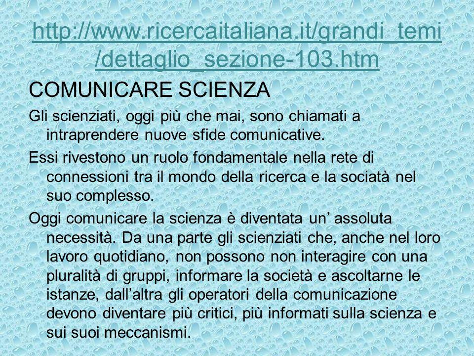 http://www.ricercaitaliana.it/grandi_temi /dettaglio_sezione-103.htm COMUNICARE SCIENZA Gli scienziati, oggi più che mai, sono chiamati a intraprender