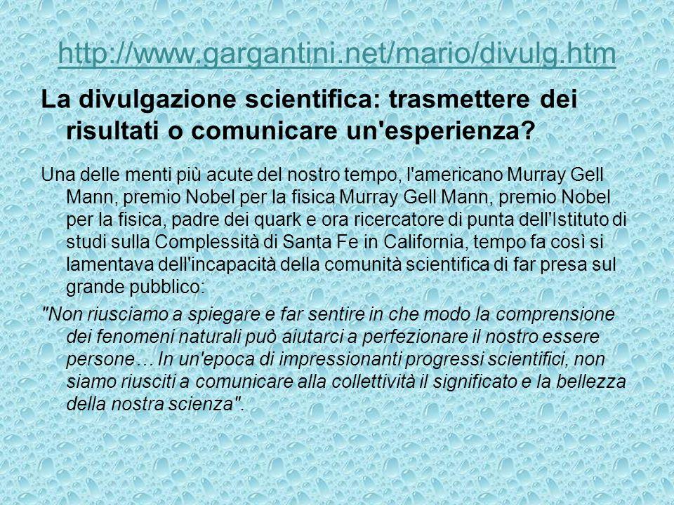 http://www.gargantini.net/mario/divulg.htm La divulgazione scientifica: trasmettere dei risultati o comunicare un'esperienza? Una delle menti più acut