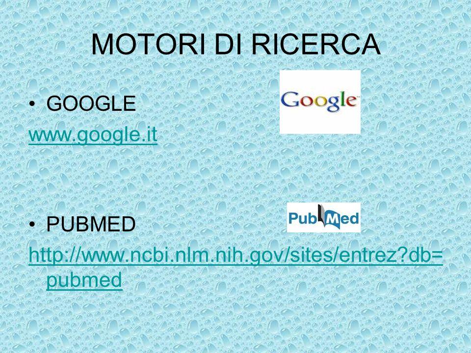 MOTORI DI RICERCA GOOGLE www.google.it PUBMED http://www.ncbi.nlm.nih.gov/sites/entrez?db= pubmed
