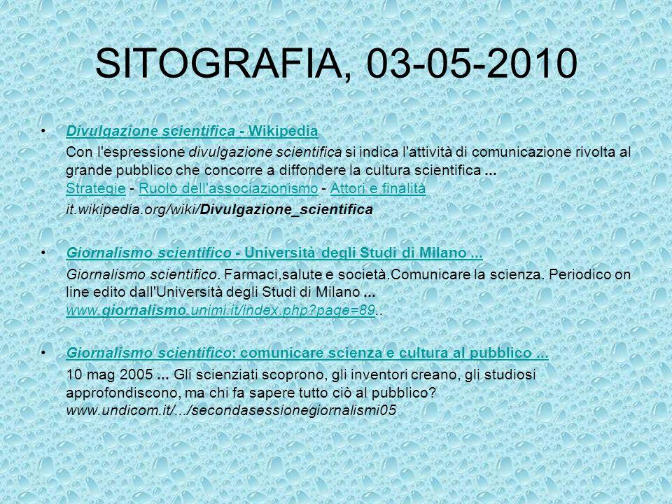 SITOGRAFIA, 03-05-2010 Divulgazione scientifica - WikipediaDivulgazione scientifica - Wikipedia Con l'espressione divulgazione scientifica si indica l
