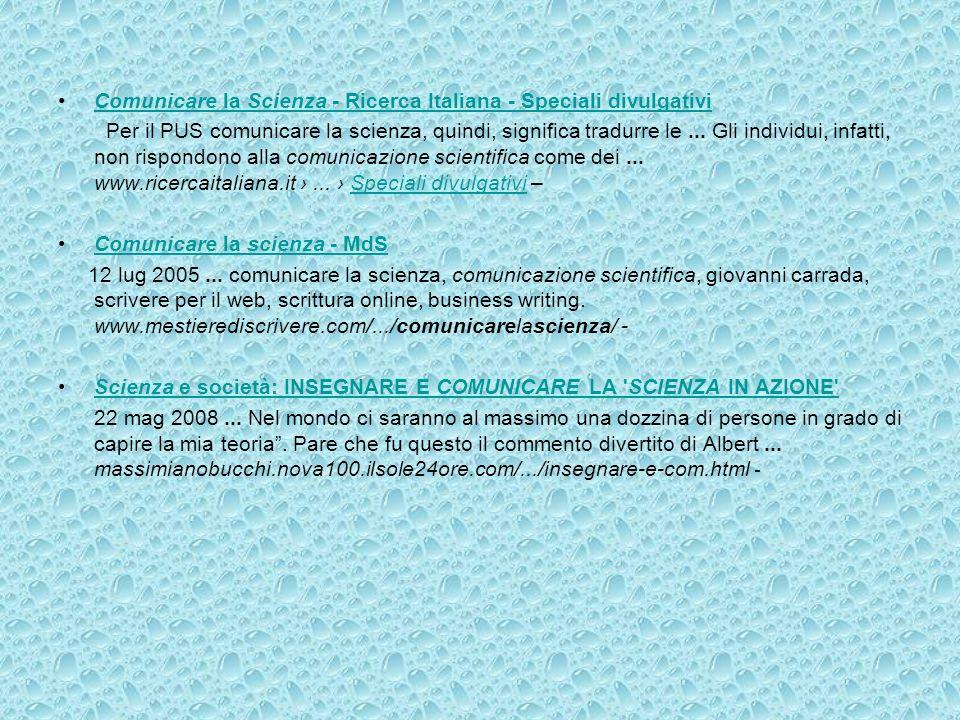 Comunicare la Scienza - Ricerca Italiana - Speciali divulgativiComunicare la Scienza - Ricerca Italiana - Speciali divulgativi Per il PUS comunicare l