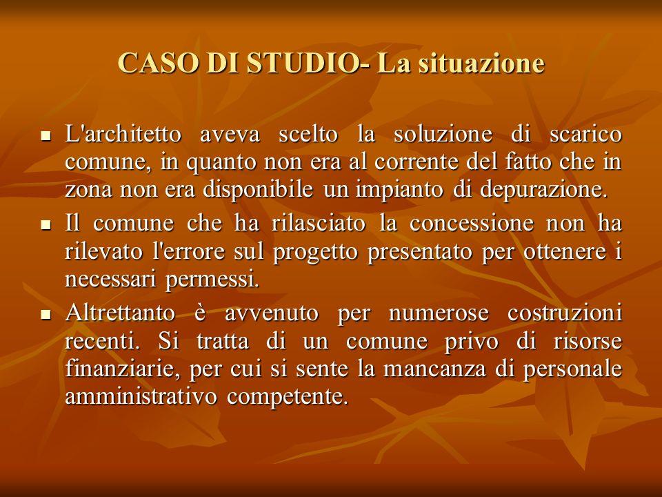 CASO DI STUDIO- La situazione L'architetto aveva scelto la soluzione di scarico comune, in quanto non era al corrente del fatto che in zona non era di