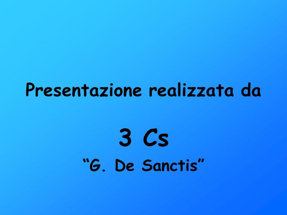Presentazione realizzata da 3 Cs G. De Sanctis