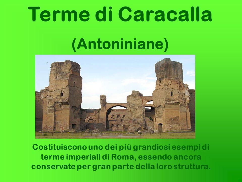 Terme di Caracalla (Antoniniane) Costituiscono uno dei più grandiosi esempi di terme imperiali di Roma, essendo ancora conservate per gran parte della