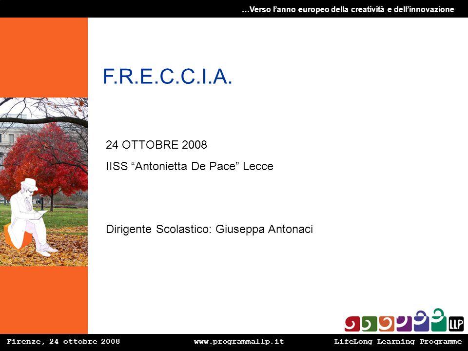 Firenze, 24 ottobre 2008 www.programmallp.itLifeLong Learning Programme …Verso lanno europeo della creatività e dellinnovazione F.R.E.C.C.I.A. 24 OTTO