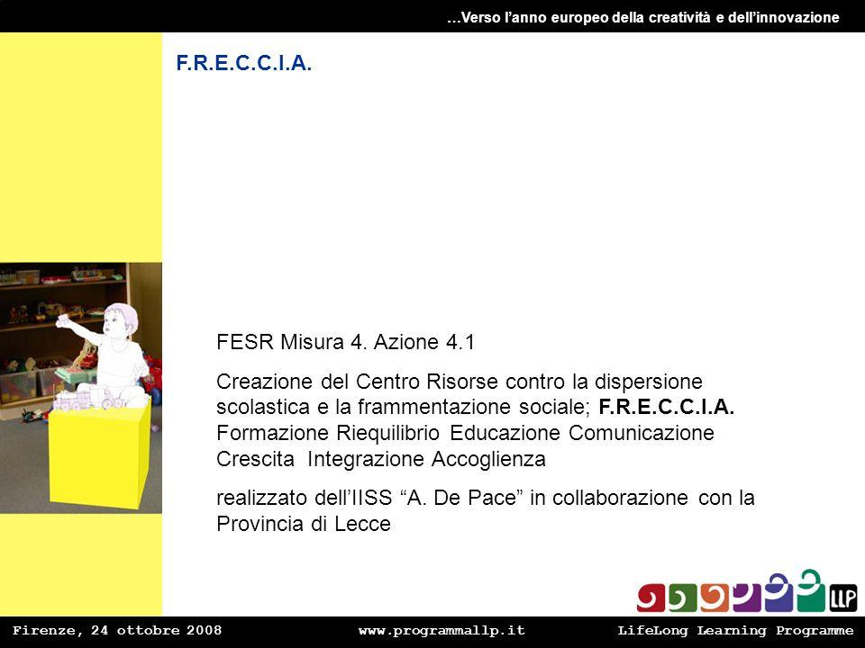 Firenze, 24 ottobre 2008 www.programmallp.itLifeLong Learning Programme …Verso lanno europeo della creatività e dellinnovazione FESR Misura 4. Azione