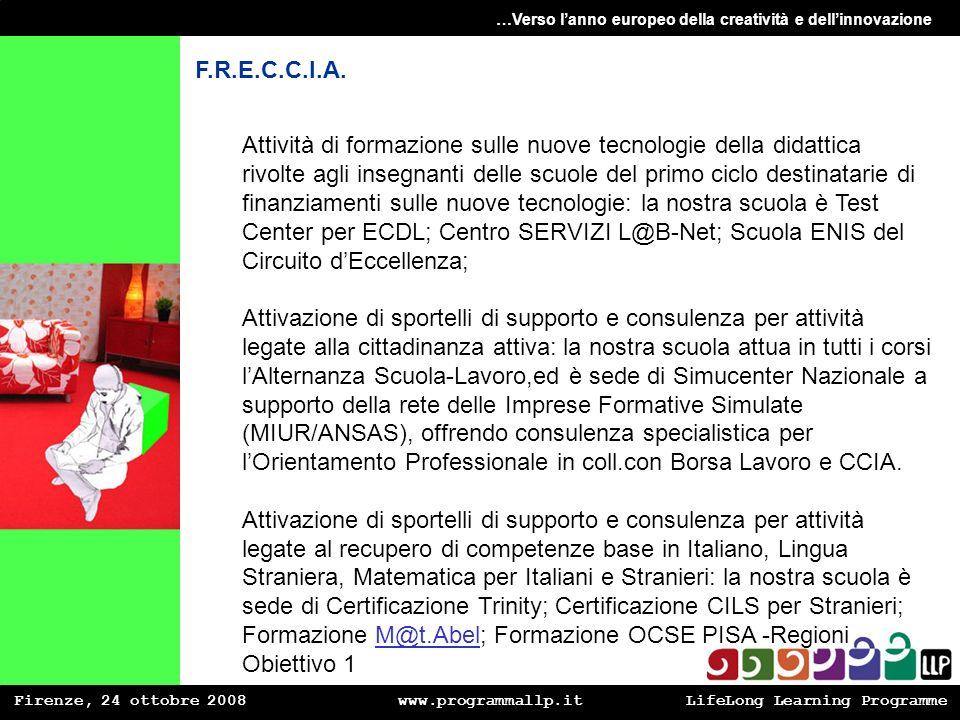 Firenze, 24 ottobre 2008 www.programmallp.itLifeLong Learning Programme …Verso lanno europeo della creatività e dellinnovazione F.R.E.C.C.I.A. Attivit