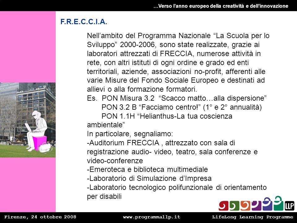 Firenze, 24 ottobre 2008 www.programmallp.itLifeLong Learning Programme …Verso lanno europeo della creatività e dellinnovazione F.R.E.C.C.I.A. Nellamb