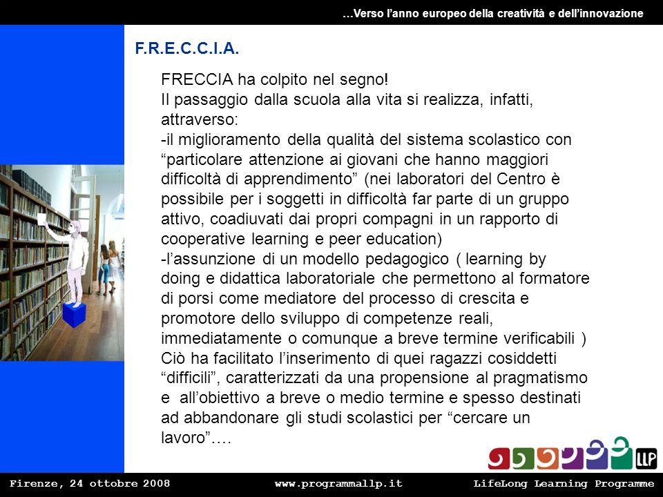 Firenze, 24 ottobre 2008 www.programmallp.itLifeLong Learning Programme …Verso lanno europeo della creatività e dellinnovazione F.R.E.C.C.I.A. FRECCIA