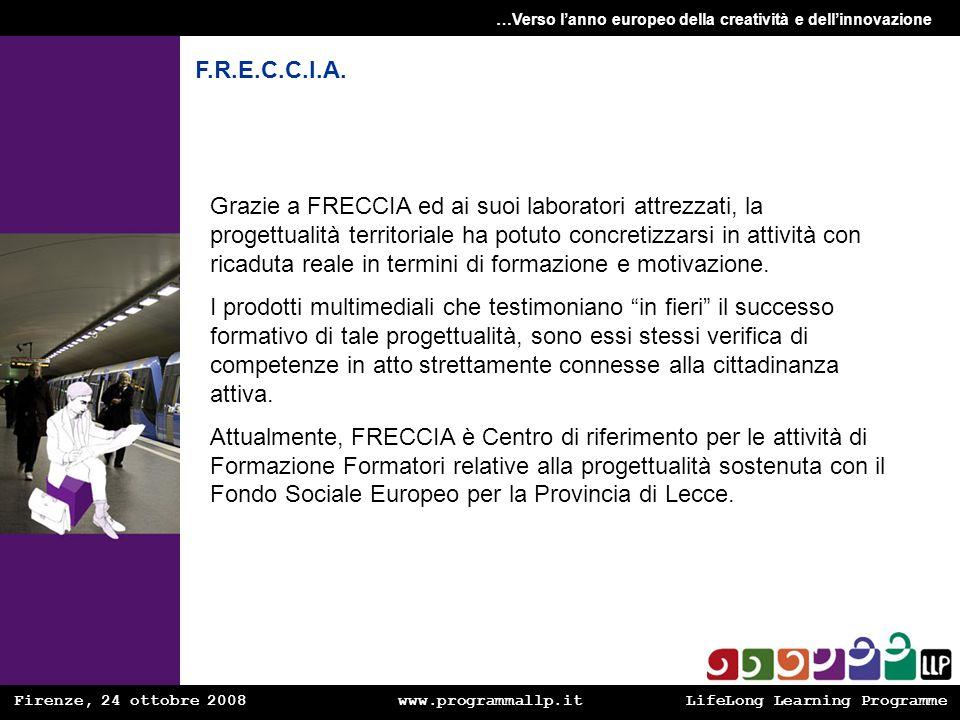 Firenze, 24 ottobre 2008 www.programmallp.itLifeLong Learning Programme …Verso lanno europeo della creatività e dellinnovazione F.R.E.C.C.I.A. Grazie