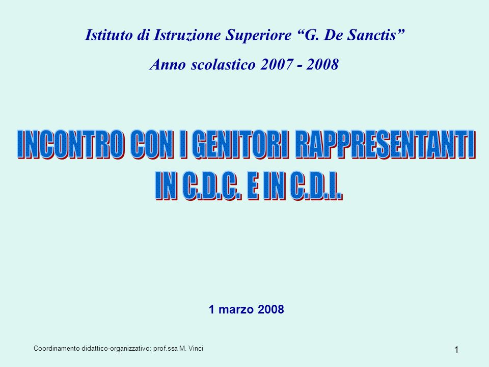 Coordinamento didattico-organizzativo: prof.ssa M. Vinci 1 Istituto di Istruzione Superiore G. De Sanctis Anno scolastico 2007 - 2008 1 marzo 2008