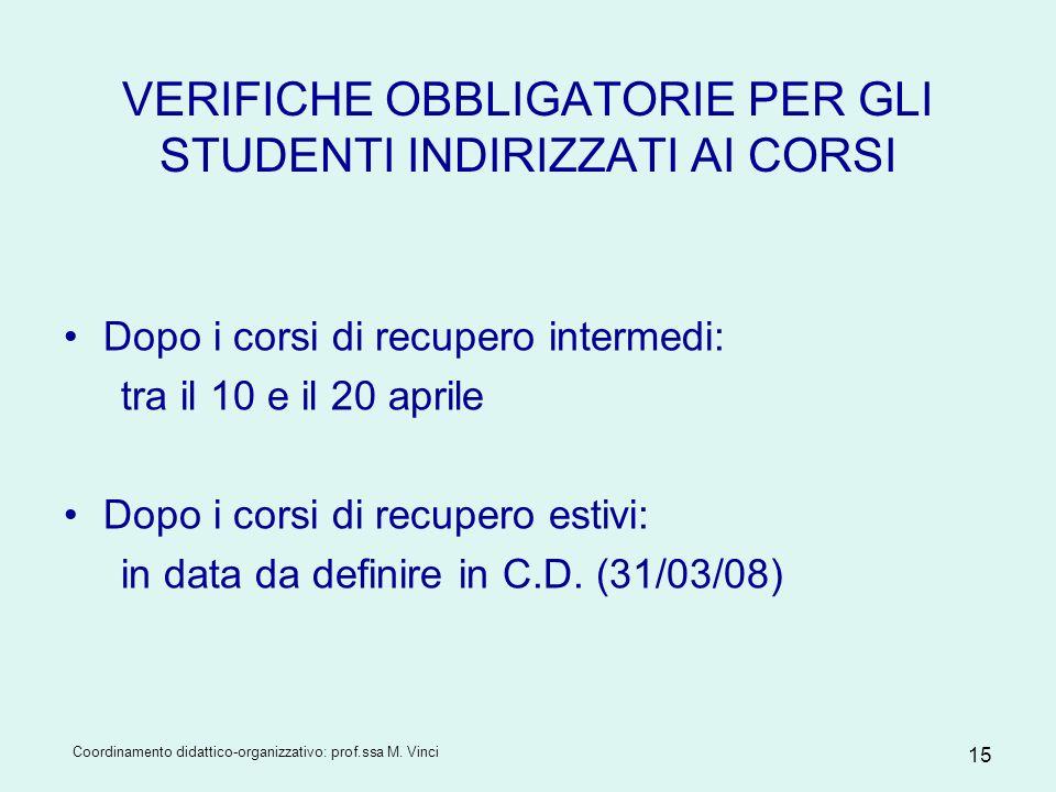 Coordinamento didattico-organizzativo: prof.ssa M. Vinci 15 VERIFICHE OBBLIGATORIE PER GLI STUDENTI INDIRIZZATI AI CORSI Dopo i corsi di recupero inte