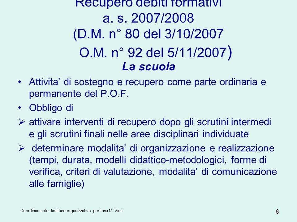Coordinamento didattico-organizzativo: prof.ssa M. Vinci 6 Recupero debiti formativi a. s. 2007/2008 (D.M. n° 80 del 3/10/2007 O.M. n° 92 del 5/11/200