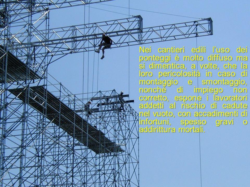 Nei cantieri edili luso dei ponteggi è molto diffuso ma si dimentica, a volte, che la loro pericolosità in caso di montaggio e smontaggio, nonché di i