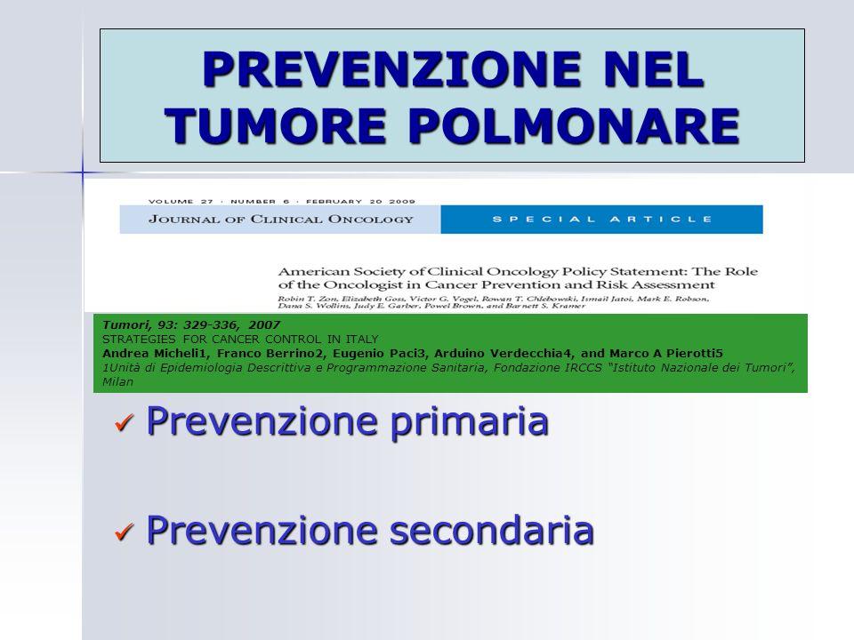 PREVENZIONE NEL TUMORE POLMONARE Prevenzione primaria Prevenzione primaria Prevenzione secondaria Prevenzione secondaria Tumori, 93: 329-336, 2007 STR