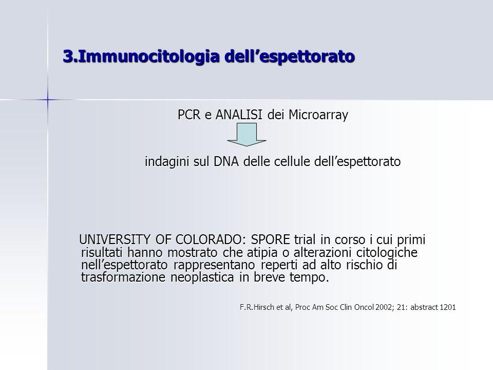 3.Immunocitologia dellespettorato PCR e ANALISI dei Microarray PCR e ANALISI dei Microarray indagini sul DNA delle cellule dellespettorato indagini su