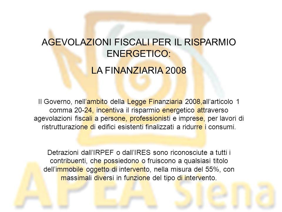AGEVOLAZIONI FISCALI PER IL RISPARMIO ENERGETICO: LA FINANZIARIA 2008 Il Governo, nellambito della Legge Finanziaria 2008,allarticolo 1 comma 20-24, i