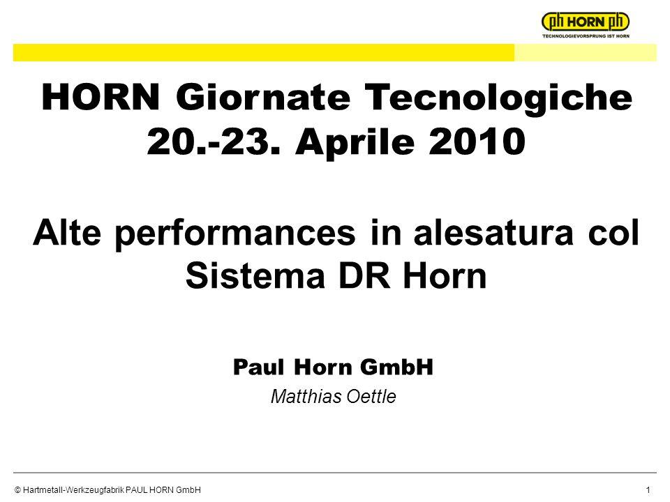 © Hartmetall-Werkzeugfabrik PAUL HORN GmbH Paul Horn GmbH Matthias Oettle HORN Giornate Tecnologiche 20.-23. Aprile 2010 Alte performances in alesatur