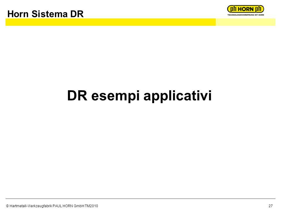 © Hartmetall-Werkzeugfabrik PAUL HORN GmbH TM2010 DR esempi applicativi Horn Sistema DR 27