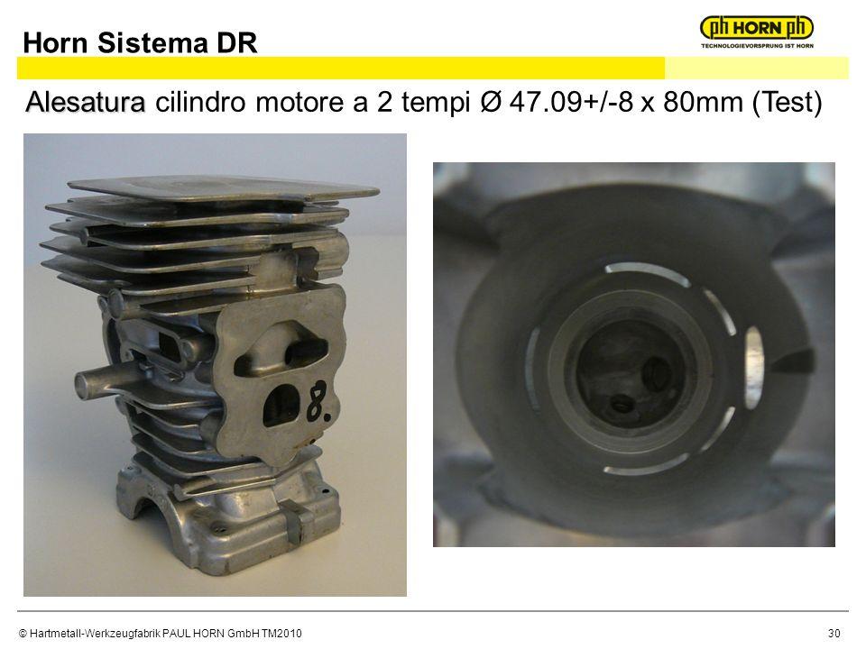 © Hartmetall-Werkzeugfabrik PAUL HORN GmbH TM2010 Horn Sistema DR Alesatura Alesatura cilindro motore a 2 tempi Ø 47.09+/-8 x 80mm (Test) 30