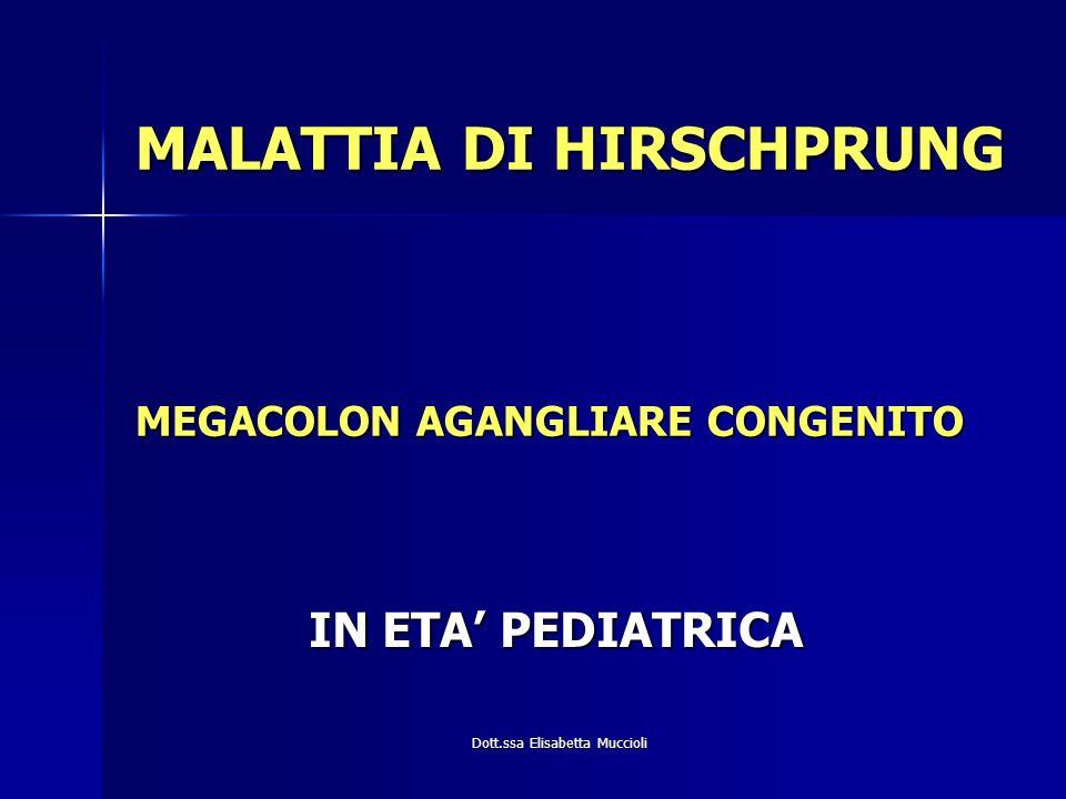 Dott.ssa Elisabetta Muccioli MALATTIA DI HIRSCHPRUNG MEGACOLON AGANGLIARE CONGENITO IN ETA PEDIATRICA